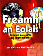 Fréamh an Eolais  Ciclipéid eolaíochta agus teicneolaíochta An tOllamh Matt Hussey Gaelic Encyclopedia of Science and Technology